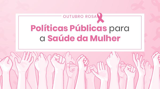 Políticas Públicas Para Promover A Melhoria Da Saúde Da Mulher E Da Atenção Oncológica Ao Câncer De Mama E Colo Do útero No Brasil