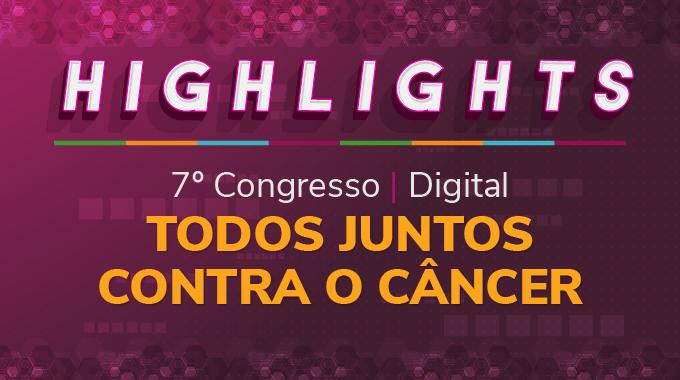 Highlights Do 7º Digital Congresso Todos Juntos Contra O Câncer