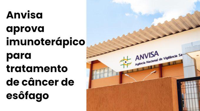 Anvisa Aprova Imunoterápico Para Tratamento De Câncer De Esôfago
