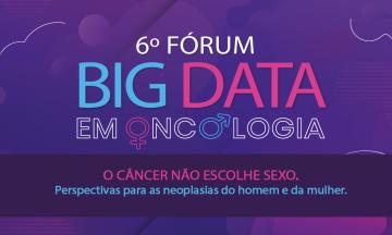 Imagem Com Os Escritos, 6º Fórum Big Data Em Oncologia, O Câncer Não Escolhe Sexo. Perspectivas Para As Neoplasias Do Homem E Da Mulher
